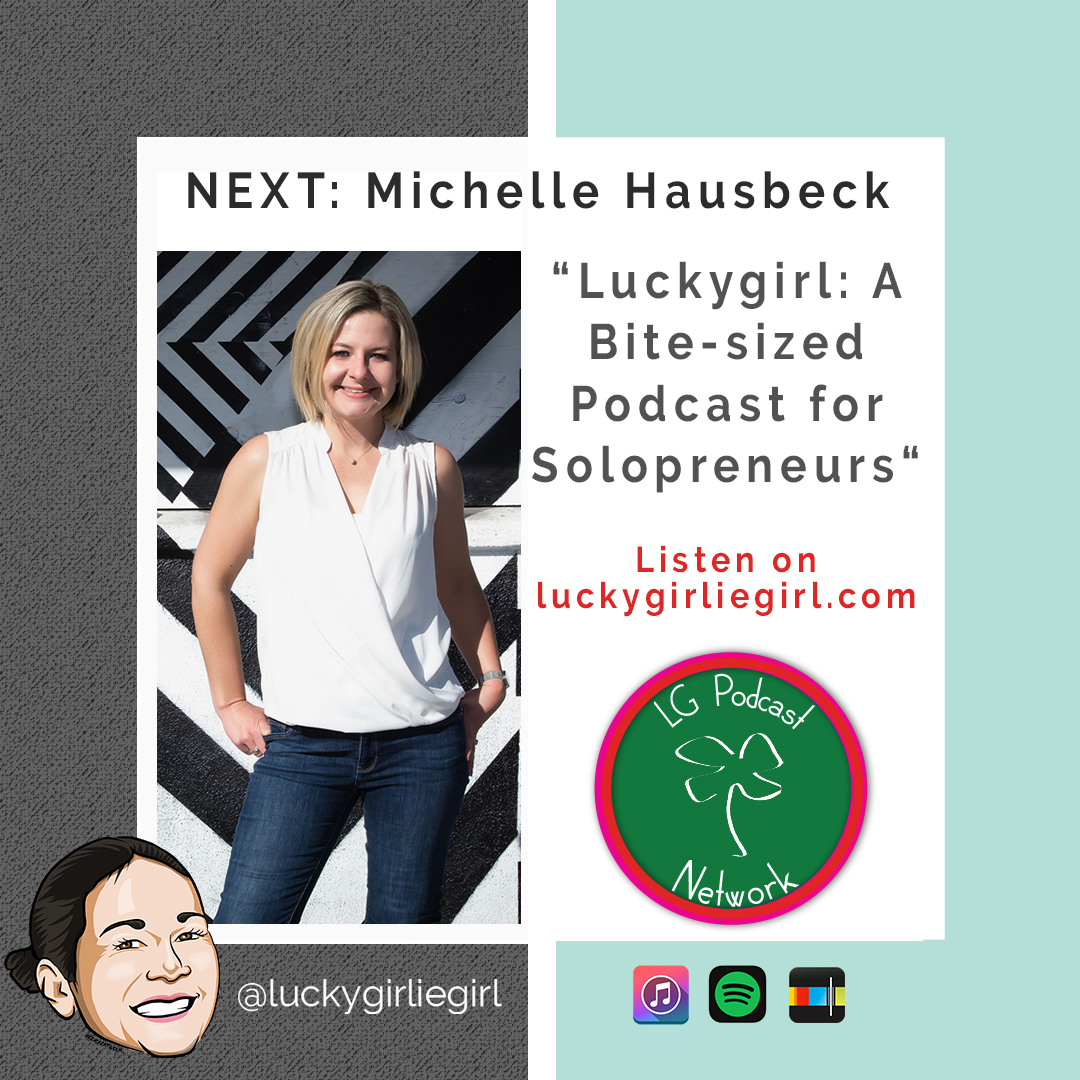 Luckygirl: A Bite-Sized Podcast Episode 99 – Michelle Hausbeck: The Only Constant In Life Is Change