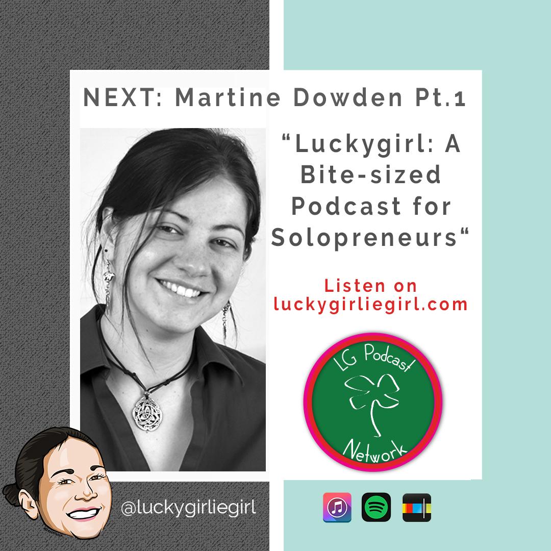 Luckygirl: A Bite-Sized Podcast, Episode: 100 – Martine Dowden (part 1)