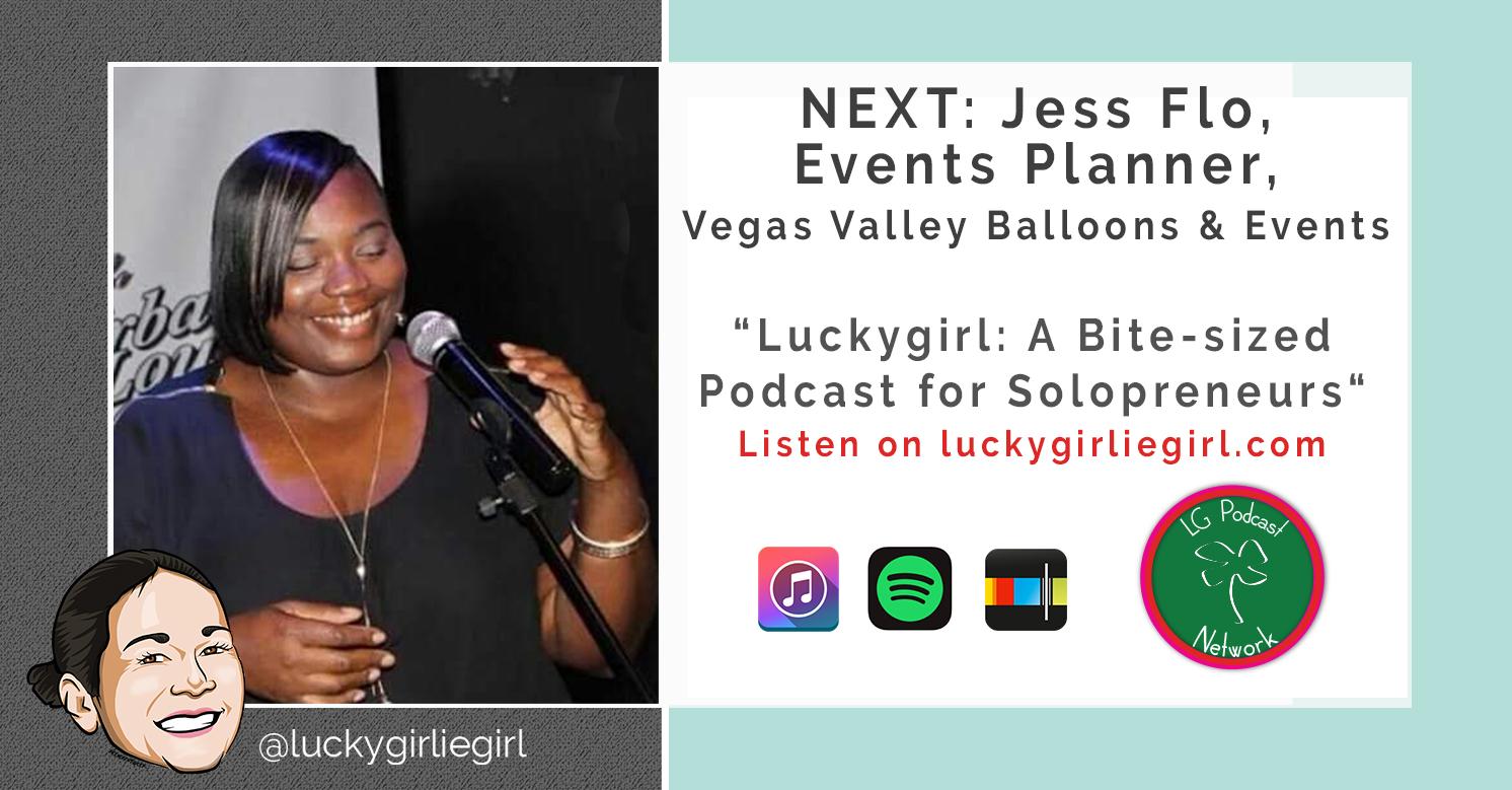Luckygirl: A Bite-Sized Podcast, Episode: 106 – Jess Flo of Vegas Valley Balloons