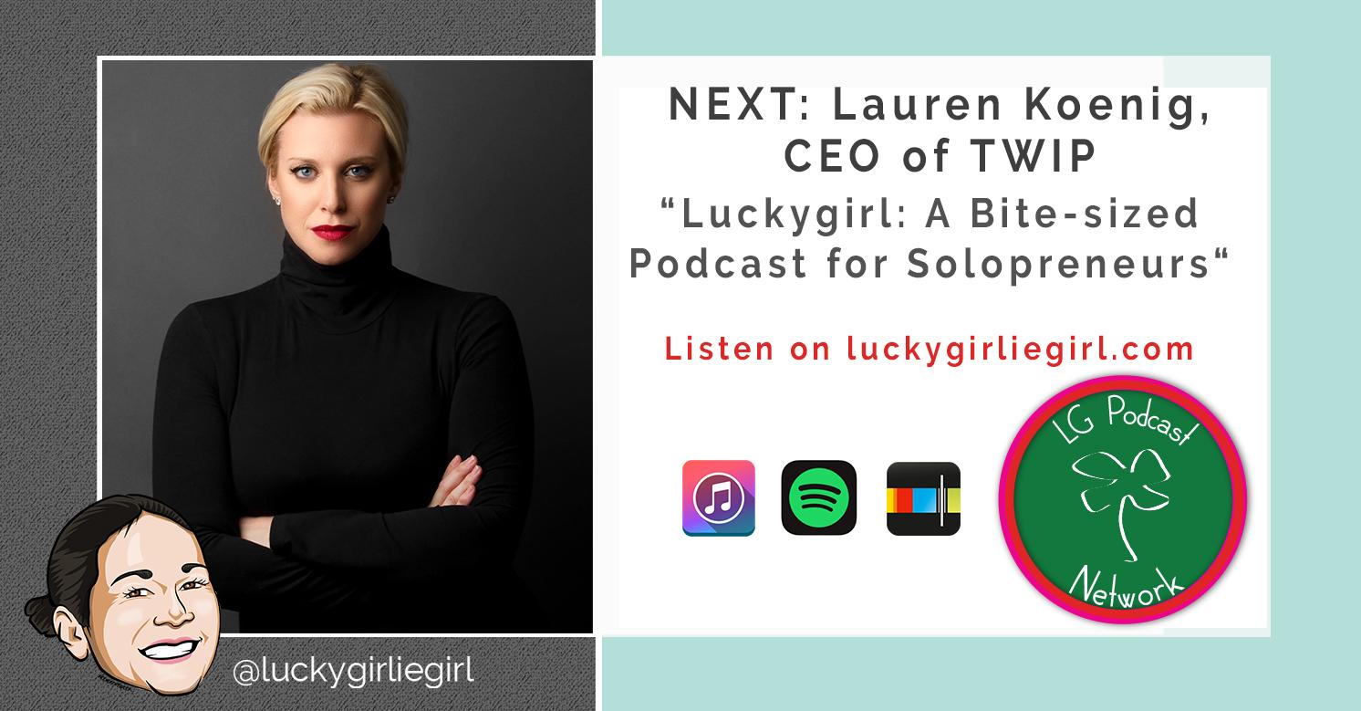 Luckygirl: A Bite-Sized Podcast, Episode: 104 – Lauren Koenig