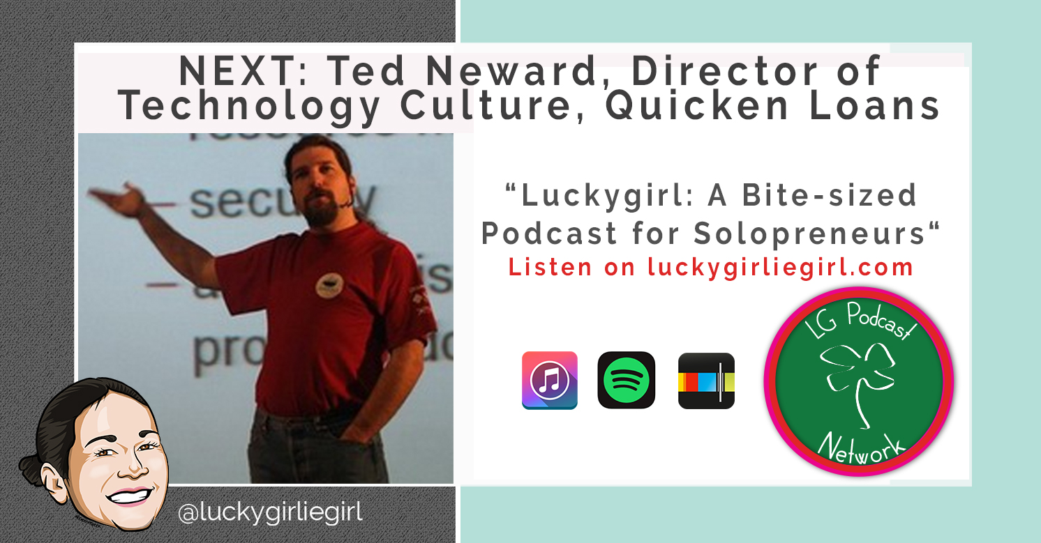Luckygirl: A Bite-Sized Podcast, Episode: 120 – Ted Neward, Director of Technology Culture at Quicken Loans